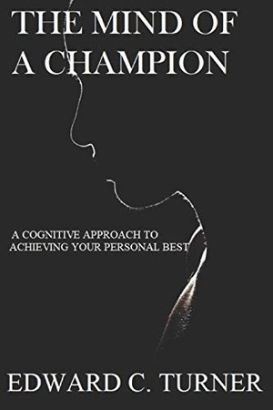 THE MIND OF A CHAMPION: A Cognitive Approach to achieving your personal best