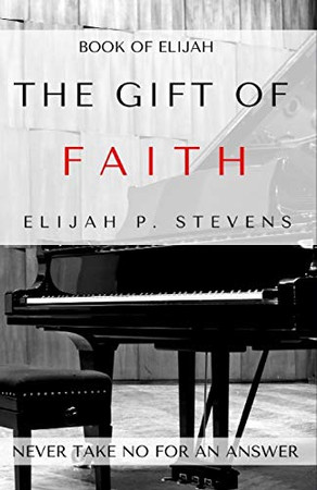 Book of Elijah: The Gift of Faith: The Key to Unlocking Your Divine Purpose, Potential and Destiny