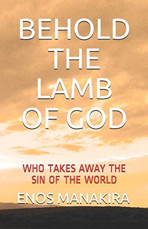 BEHOLD THE LAMB OF GOD: WHO TAKES AWAY THE SIN OF THE WORLD (The Gospel Corner)