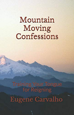 Mountain Moving Confessions: Training Your Tongue for Reigning