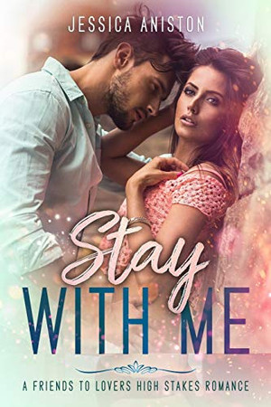 Stay with Me: A Friends to Lovers High Stakes Romance (Stay With Me Series Book 2)