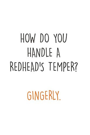 How do you handle a Redhead's Temper? Gingerly.: Fun Redhair I Redhead I Ginger