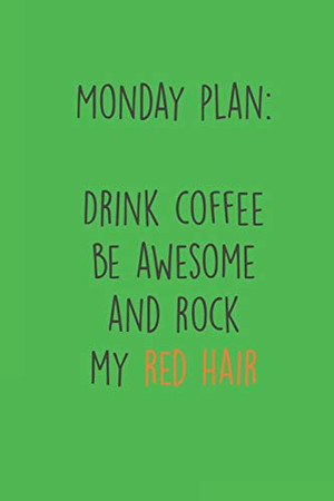 Monday Plan: Drink Coffee Be Awesome and Rock my Red Hair: Fun Redhair I Redhead I Ginger