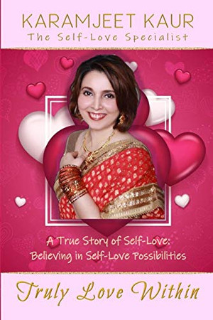 Truly Love Within: A True Story of Self-Love: Believing in Self-Love Possibilities