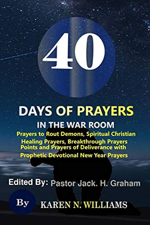 40 Days of Prayers In the War Room:: Prayers to Rout Demons, Spiritual Christian Healing Prayers, Breakthrough Prayers Points and Prayers of Deliverance with Prophetic Devotional New Year Prayers