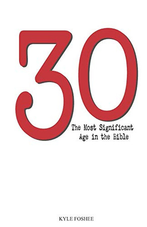 30: The Most Significant Age in the Bible