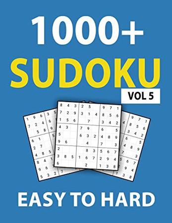 1000+ Sudoku Easy To Hard Vol 5: 300 Easy Puzzles, 400 Medium Puzzles, 400 Hard Puzzles, Sudoku puzzle book for Adults