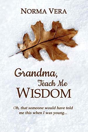 Grandma, Teach Me Wisdom