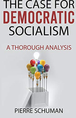 The Case for Democratic Socialism: A Thorough Analysis