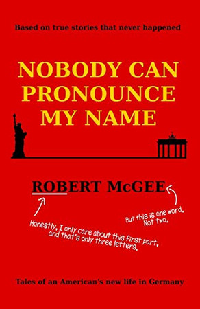 Nobody Can Pronounce My Name: An American's New Life in Germany