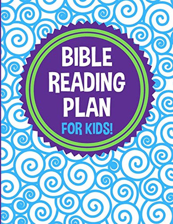 Bible Reading Plan for Kids!: 365 Daily Scripture Readings, One Year Bible Reading Log for Christian Children, Old & New Testament, Survey of the Bible for Girls