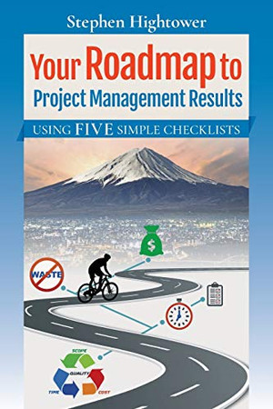 Your Roadmap to Project Management Results: Using Five Simple Checklists