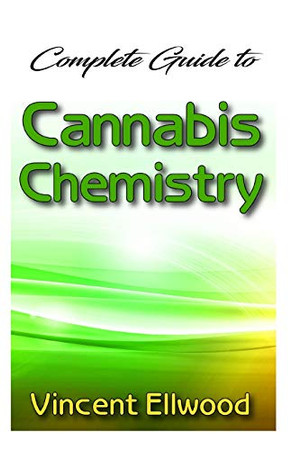 Complete Guide To Cannabis Chemistry: The Analytical Chemistry and Biochemistry of Cannabis