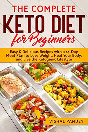 The Complete Keto Diet for Beginners: Easy and Delicious Recipes with a 14-Day Meal Plan to Lose Weight, Heal Your Body, and Live the Ketogenic Lifestyle