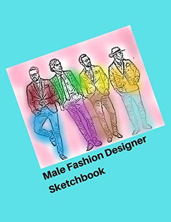 Male Fashion Designer SketchBook: 300 Large Male Figure Templates With 10 Different Poses for Easily Sketching Your Fashion Design Styles - 9781673738070