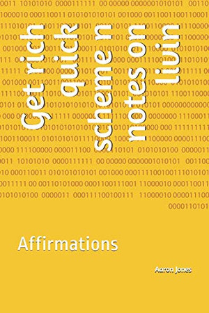 Get rich quick scheme n notes on livin: Affirmations