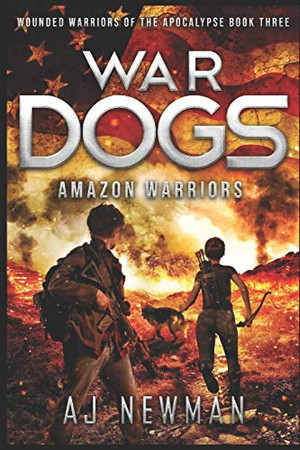 War Dogs Amazon Warriors: Wounded Warriors of the Apocalypse: Post-Apocalyptic Survival Fiction