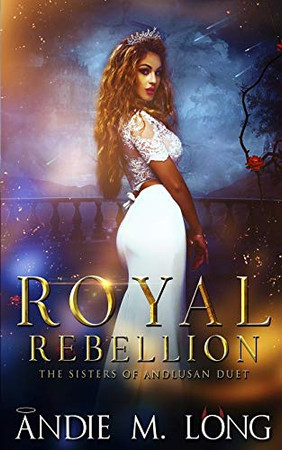 Royal Rebellion: Sisters of Andlusan Duet (Last Rites/First Rules)