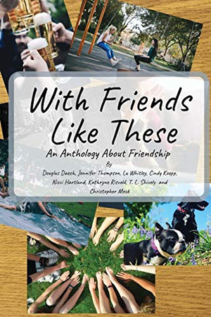 With Friends Like These: A Friendly Anthology