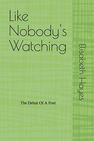Like Nobody's Watching: The Debut Of A Poet