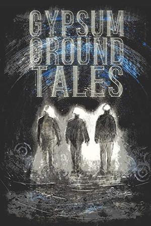Gypsum Ground Tales