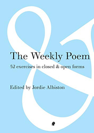 The Weekly Poem: 52 Exercises in Closed and Open Forms