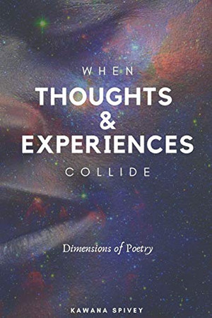 When Thoughts & Experiences Collide: Dimensions of Poetry