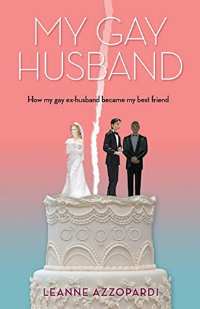 My Gay Husband: How my gay ex-husband became my best friend