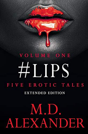 #LIPS: FIVE EROTIC TALES ( Volume 1) Extended Edition