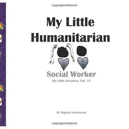 My Little Humanitarian: Social Worker: My Little Dreamer, Vol 11