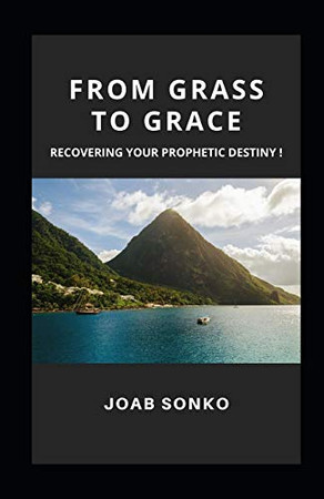 FROM GRASS TO GRACE: PURSUING YOUR PROPHETIC DESTINY!