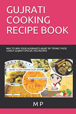 GUJRATI COOKING RECIPE BOOK: WAY TO WIN YOUR HUSBAND'S HEART BY TRYING THESE LOVELY GUJRATI SPECIAL VEG RECIPES