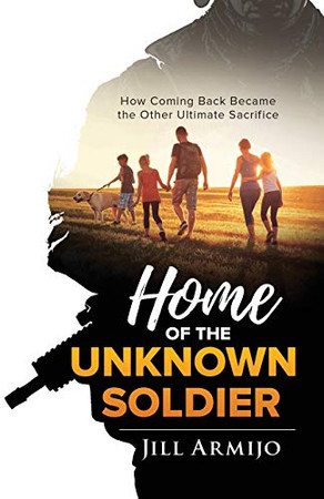 Home of the Unknown Soldier: How Coming Back Became the Other Ultimate Sacrifice - 9781640857971