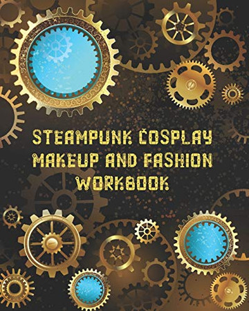 Steampunk Cosplay Makeup and Fashion Workbook: Female Character Costume Sketch Models and Makeup Prompts