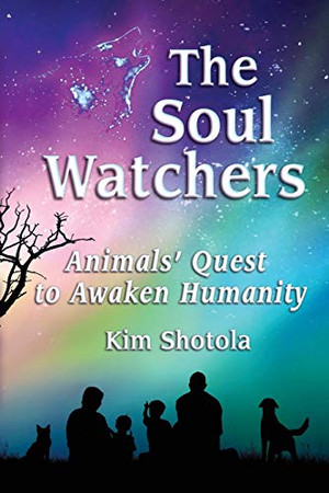 The Soul Watchers: Animals' Quest to Awaken Humanity