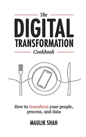 The Digital Transformation Cookbook: How To Transform Your People, Process, and Data