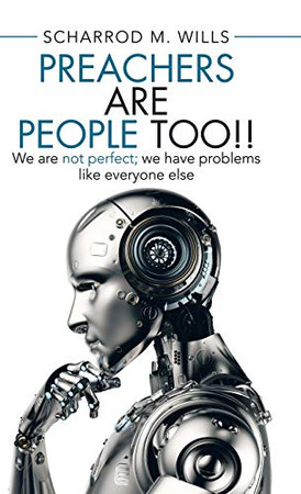 Preachers Are People Too!!: We Are Not Perfect; We Have Problems Like Everyone Else