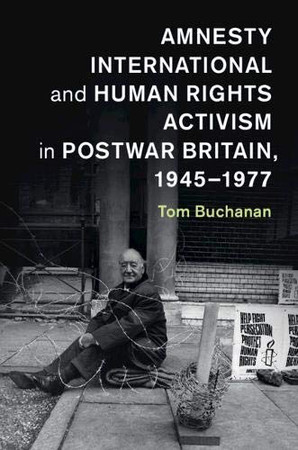 Amnesty International and Human Rights Activism in Postwar Britain, 1945–1977 (Human Rights in History) - 9781107566552