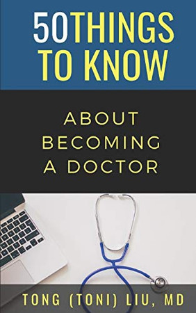 50 THINGS TO KNOW ABOUT BECOMING A DOCTOR: The Journey from Medical School of the Medical Profession