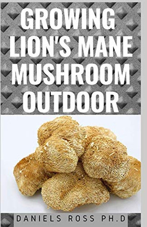 GROWING LION'S MANE MUSHROOM OUTDOOR: Expert guide on Growing Lion's Mane Mushroom Outdoor, including their Cultivation technique and Benefits.