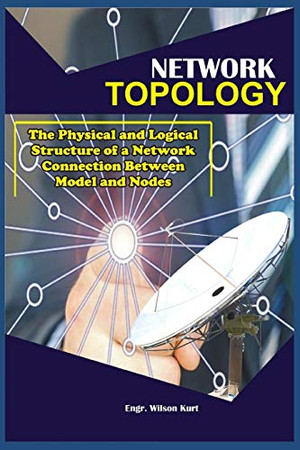 Network Topology: The Physical and Logical Structure of a Network connection Between Model and nodes