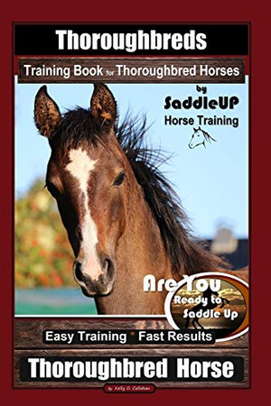 Thoroughbreds Training Book for Thoroughbred Horses By Saddle UP Horse Training, Are You Ready to Saddle Up? Easy Training * Fast Results, Thoroughbred Horse