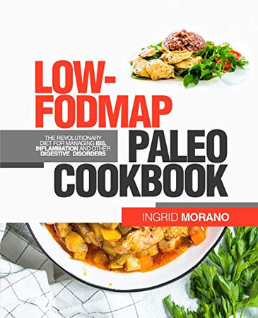 Low-FODMAP Paleo Cookbook: The Revolutionary Diet for Managing IBS, Inflammation and Other Digestive Disorders