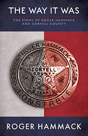 The Way It Was: The Story of Roger Hammack and Coryell County
