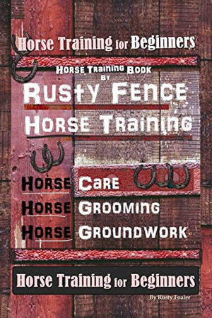 Horse Book for Beginners Horse Training Book By Rusty Fence Horse Training, Horse Care, Horse Grooming, Horse Groundwork, Horse Book for Beginners