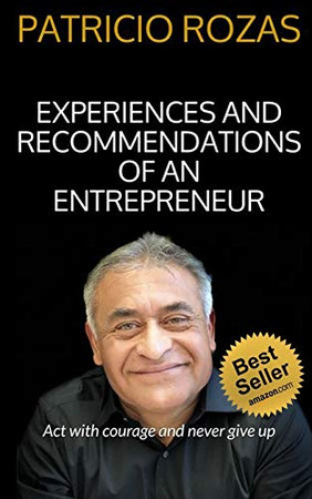 EXPERIENCES AND RECOMMENDATIONS OF AN ENTREPRENEUR: Act with courage and never give up