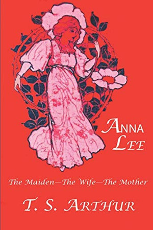 Anna Lee: The Maiden—The Wife—The Mother: A Tale