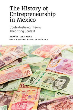 The History of Entrepreneurship in Mexico: Contextualizing Theory, Theorizing Context