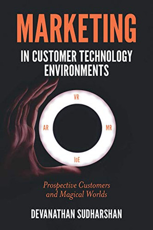 Marketing in Customer Technology Environments: Prospective Customers and Magical Worlds