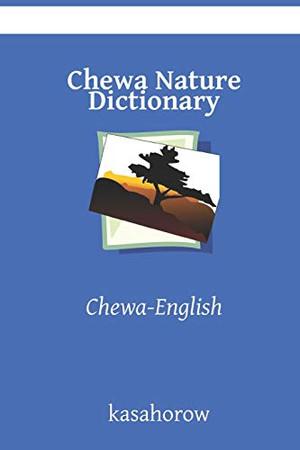 Chewa Nature Dictionary: Chewa-English (Chewa kasahorow)
